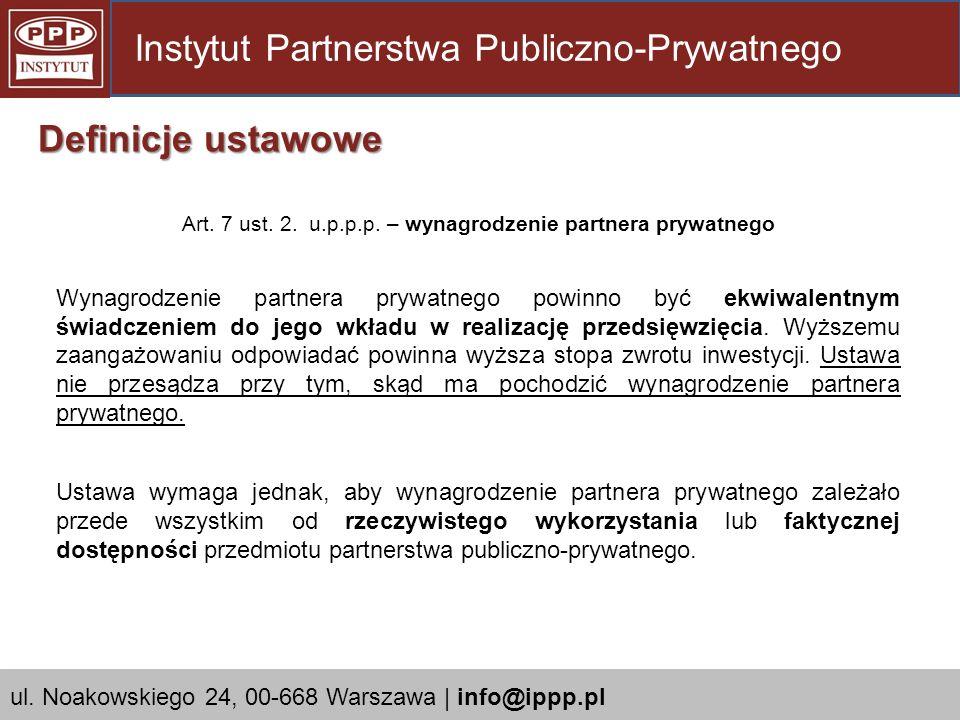 Art. 7 ust. 2. u.p.p.p. – wynagrodzenie partnera prywatnego Wynagrodzenie partnera prywatnego powinno być ekwiwalentnym świadczeniem do jego wkładu w