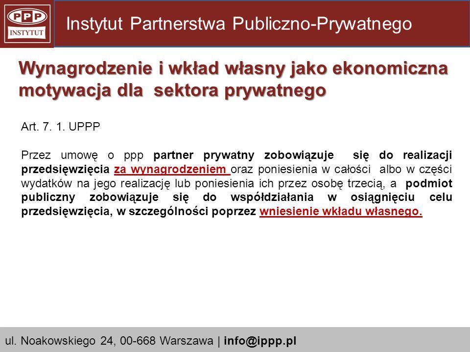 Art. 7. 1. UPPP Przez umowę o ppp partner prywatny zobowiązuje się do realizacji przedsięwzięcia za wynagrodzeniem oraz poniesienia w całości albo w c