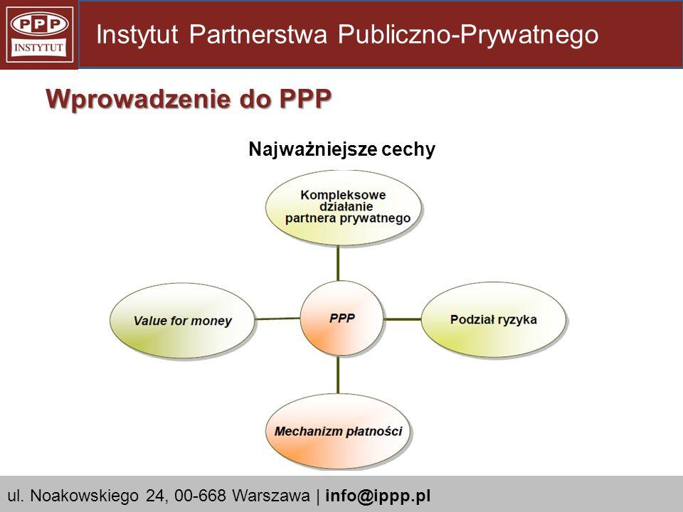 Najważniejsze cechy Instytut Partnerstwa Publiczno-Prywatnego Wprowadzenie do PPP ul. Noakowskiego 24, 00-668 Warszawa | info@ippp.pl