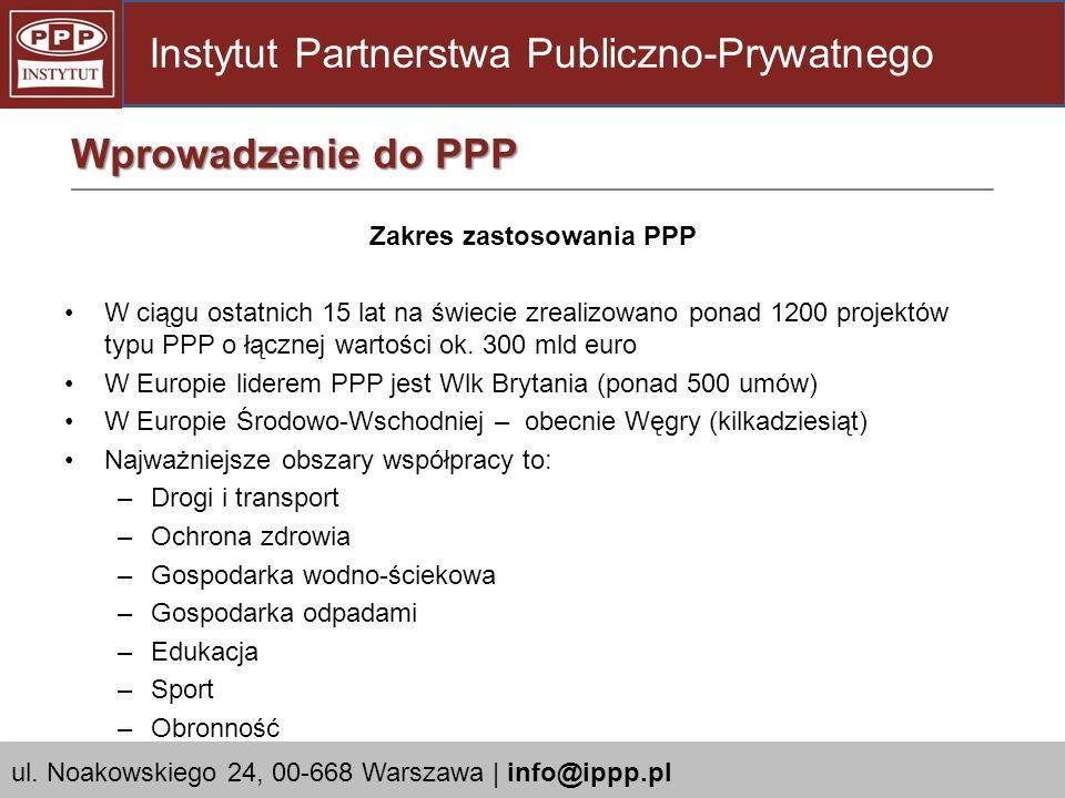 Zakres zastosowania PPP W ciągu ostatnich 15 lat na świecie zrealizowano ponad 1200 projektów typu PPP o łącznej wartości ok. 300 mld euro W Europie l