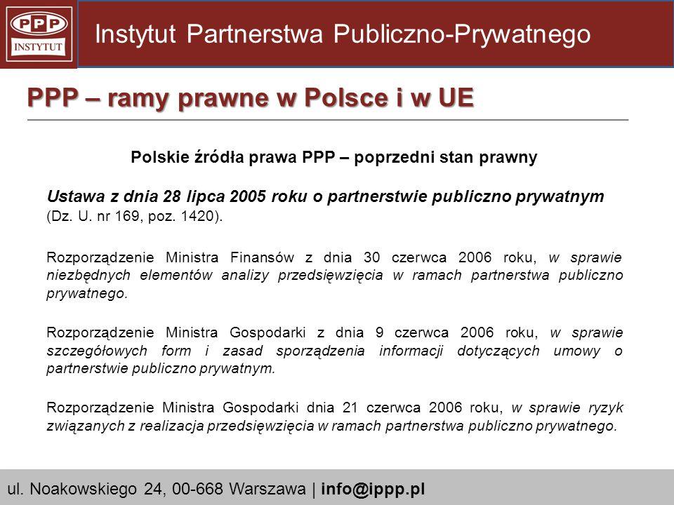 Polskie źródła prawa PPP – poprzedni stan prawny Ustawa z dnia 28 lipca 2005 roku o partnerstwie publiczno prywatnym (Dz. U. nr 169, poz. 1420). Rozpo