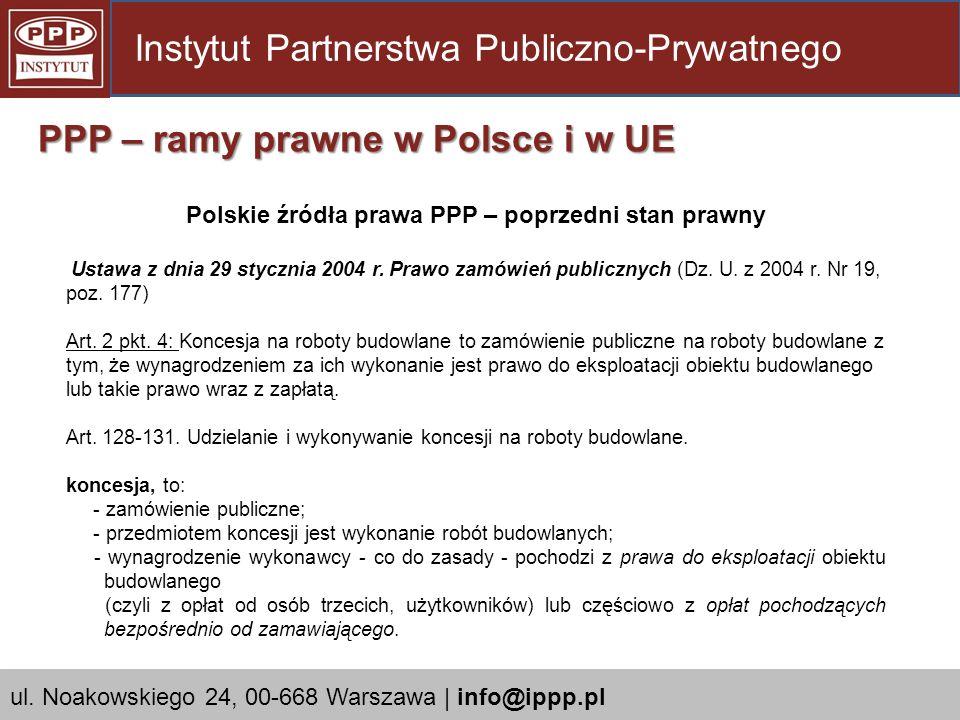 Polskie źródła prawa PPP – poprzedni stan prawny Ustawa z dnia 29 stycznia 2004 r. Prawo zamówień publicznych (Dz. U. z 2004 r. Nr 19, poz. 177) Art.