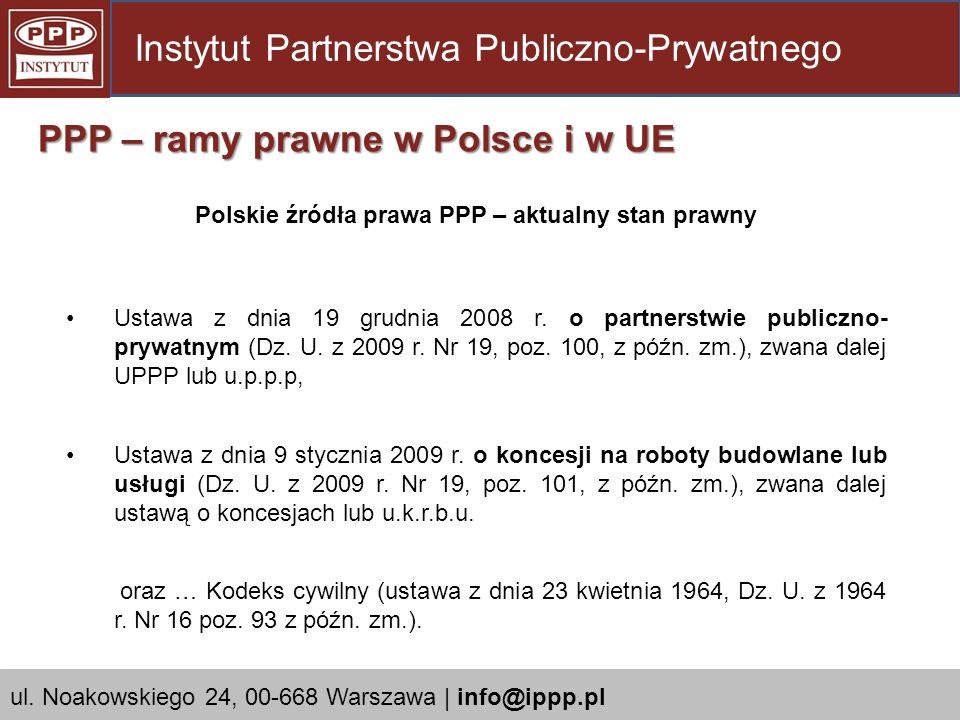 Polskie źródła prawa PPP – aktualny stan prawny Ustawa z dnia 19 grudnia 2008 r. o partnerstwie publiczno- prywatnym (Dz. U. z 2009 r. Nr 19, poz. 100