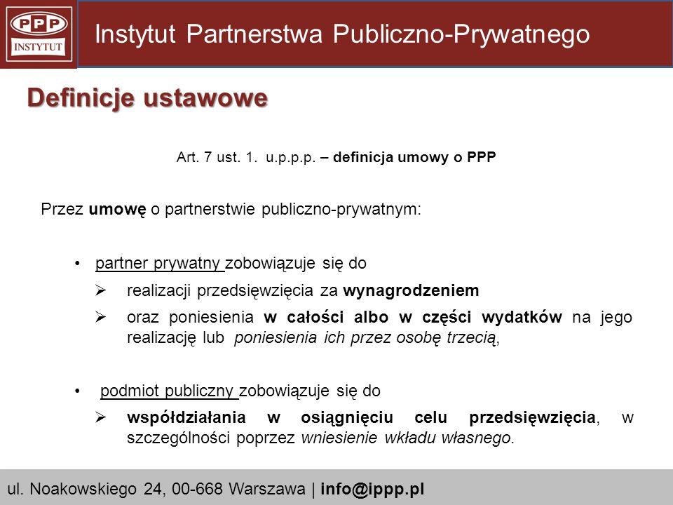 Art. 7 ust. 1. u.p.p.p. – definicja umowy o PPP Przez umowę o partnerstwie publiczno-prywatnym: partner prywatny zobowiązuje się do realizacji przedsi