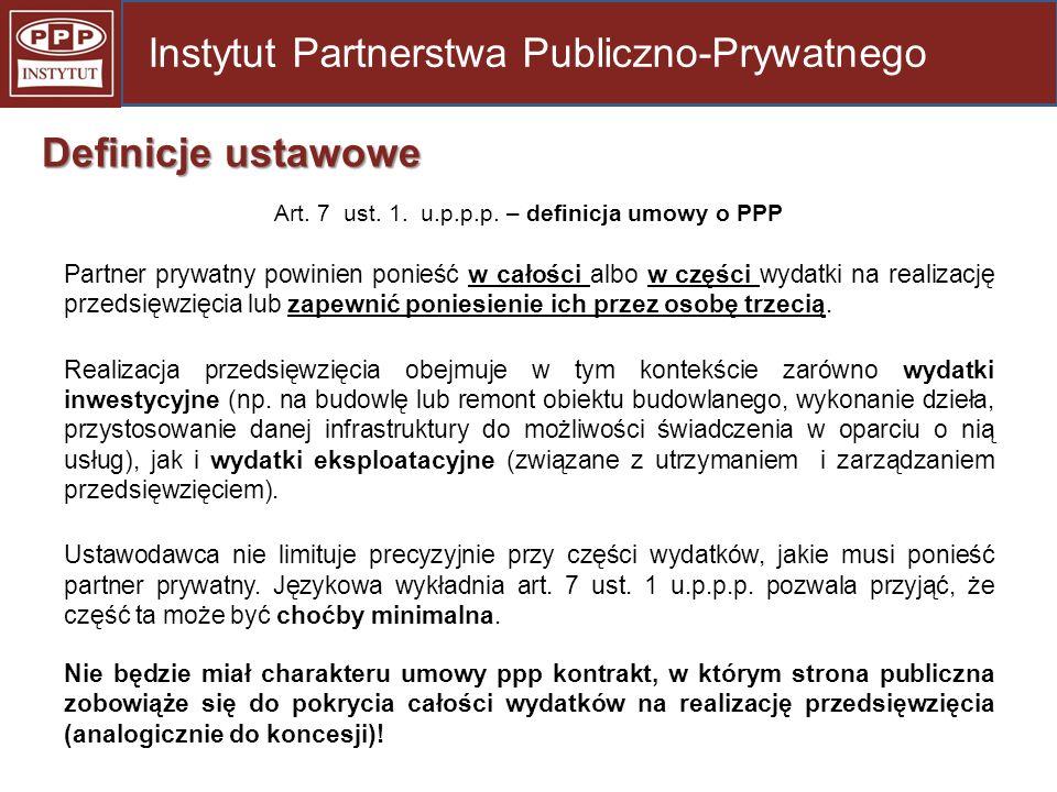 Art. 7 ust. 1. u.p.p.p. – definicja umowy o PPP Partner prywatny powinien ponieść w całości albo w części wydatki na realizację przedsięwzięcia lub za