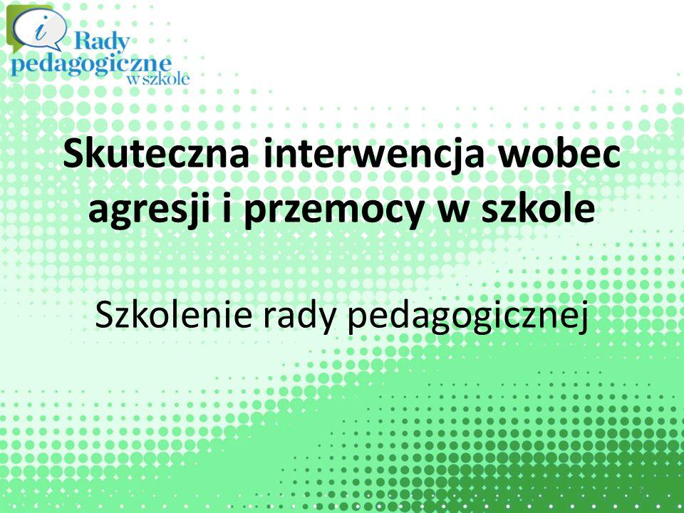Skuteczna interwencja wobec agresji i przemocy w szkole Szkolenie rady pedagogicznej 1