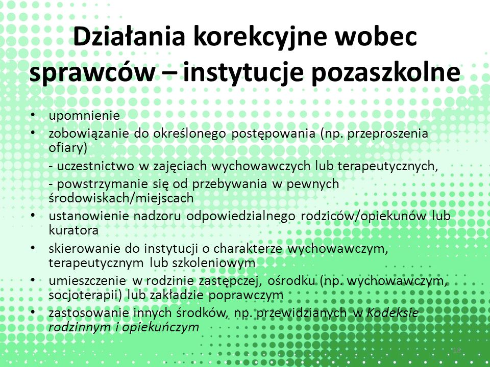 Działania korekcyjne wobec sprawców – instytucje pozaszkolne upomnienie zobowiązanie do określonego postępowania (np. przeproszenia ofiary) - uczestni