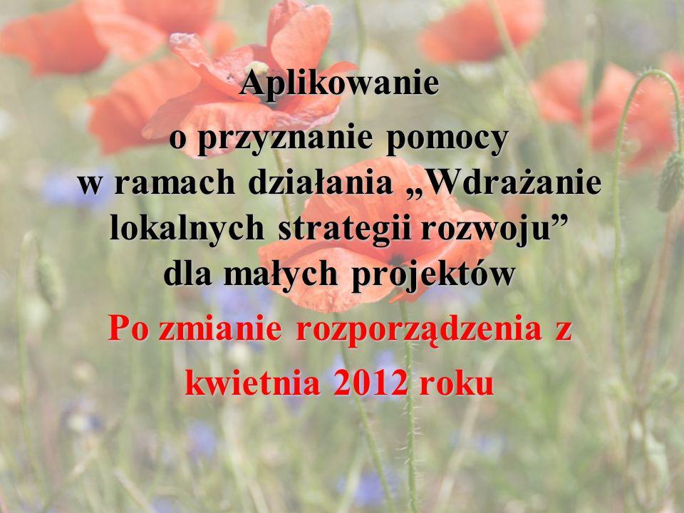 Aplikowanie o przyznanie pomocy w ramach działania Wdrażanie lokalnych strategii rozwoju dla małych projektów Po zmianie rozporządzenia z kwietnia 201