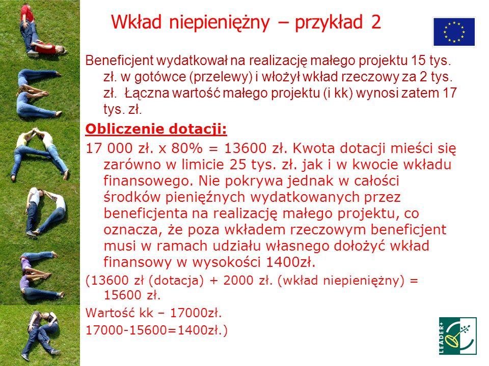 Wkład niepieniężny – przykład 2 Beneficjent wydatkował na realizację małego projektu 15 tys. zł. w gotówce (przelewy) i włożył wkład rzeczowy za 2 tys