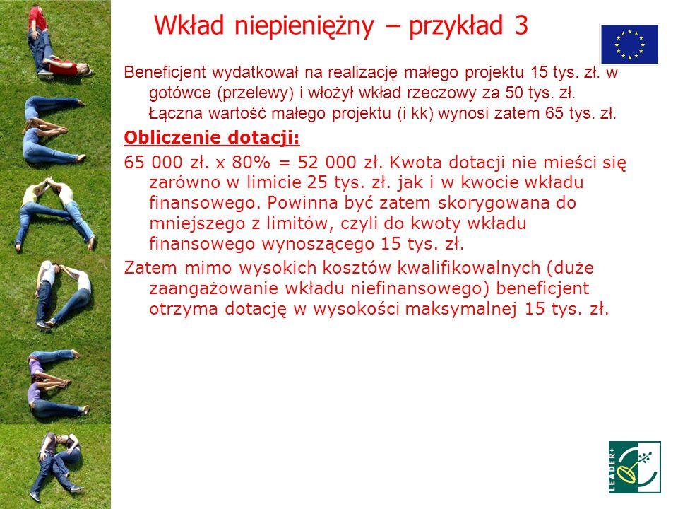 Wkład niepieniężny – przykład 3 Beneficjent wydatkował na realizację małego projektu 15 tys. zł. w gotówce (przelewy) i włożył wkład rzeczowy za 50 ty