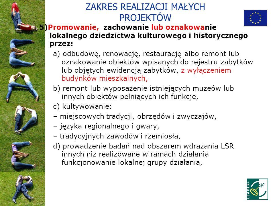 ZAKRES REALIZACJI MAŁYCH PROJEKTÓW 5)Promowanie, zachowanie lub oznakowanie lokalnego dziedzictwa kulturowego i historycznego przez: a) odbudowę, reno