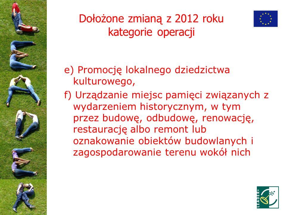 Dołożone zmianą z 2012 roku kategorie operacji e) Promocję lokalnego dziedzictwa kulturowego, f) Urządzanie miejsc pamięci związanych z wydarzeniem hi