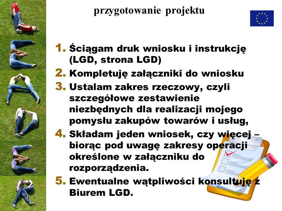 1. Ściągam druk wniosku i instrukcję (LGD, strona LGD) 2. Kompletuję załączniki do wniosku 3. Ustalam zakres rzeczowy, czyli szczegółowe zestawienie n