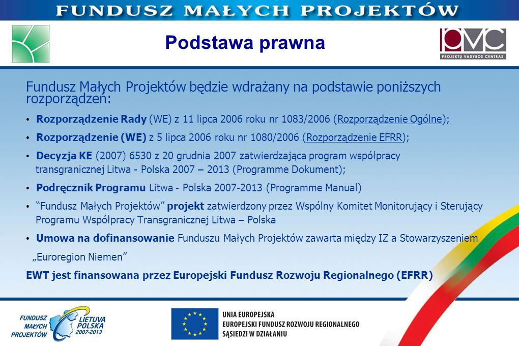Podstawa prawna Fundusz Małych Projektów będzie wdrażany na podstawie poniższych rozporządzeń: Rozporządzenie Rady (WE) z 11 lipca 2006 roku nr 1083/2