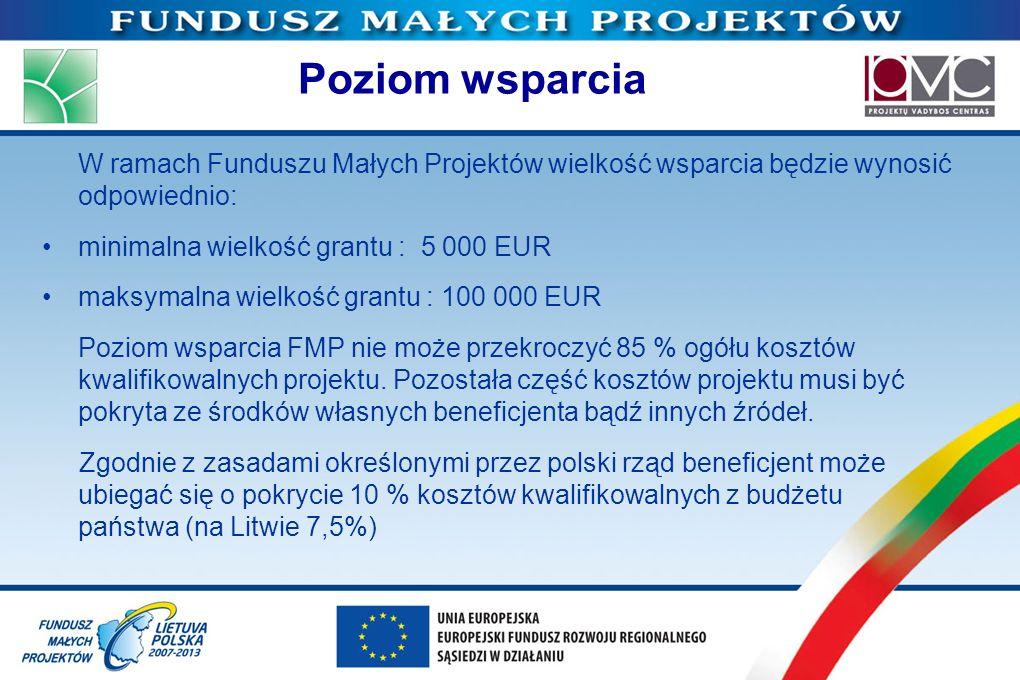 Poziom wsparcia W ramach Funduszu Małych Projektów wielkość wsparcia będzie wynosić odpowiednio: minimalna wielkość grantu : 5 000 EUR maksymalna wiel