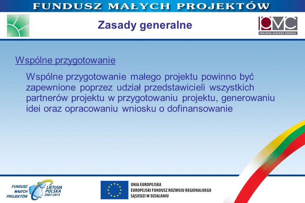 Zasady generalne Wspólne przygotowanie Wspólne przygotowanie małego projektu powinno być zapewnione poprzez udział przedstawicieli wszystkich partneró