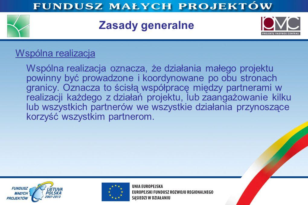 Zasady generalne Wspólna realizacja Wspólna realizacja oznacza, że działania małego projektu powinny być prowadzone i koordynowane po obu stronach gra