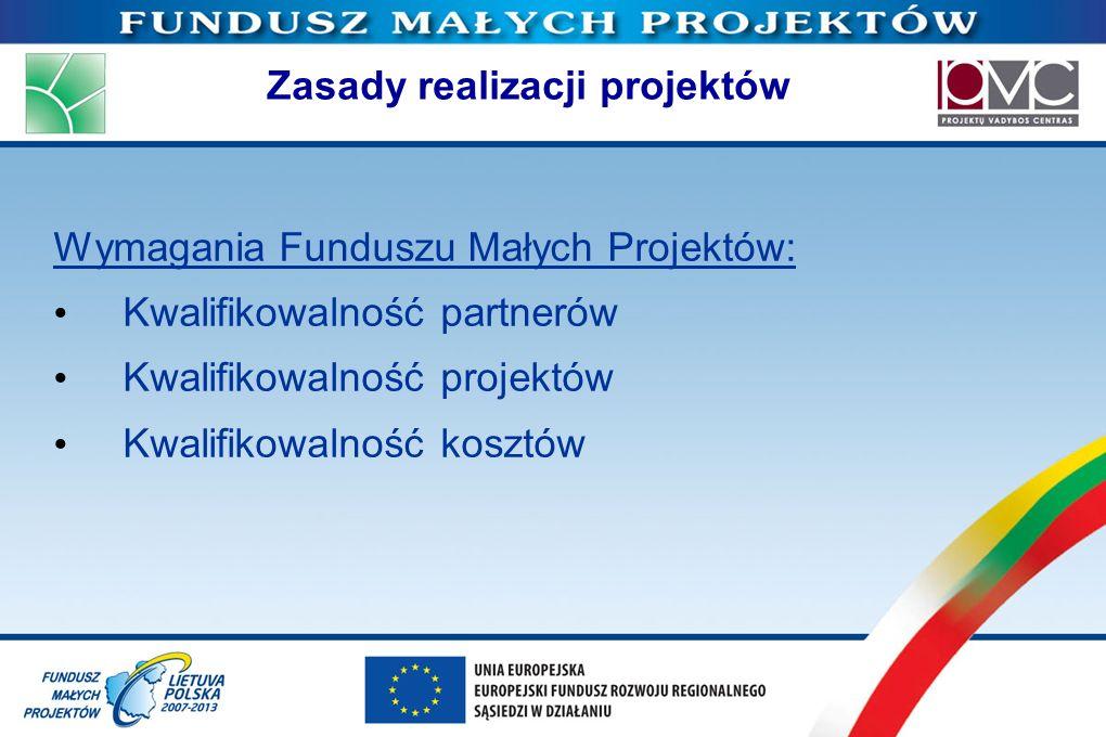 Zasady realizacji projektów Wymagania Funduszu Małych Projektów: Kwalifikowalność partnerów Kwalifikowalność projektów Kwalifikowalność kosztów
