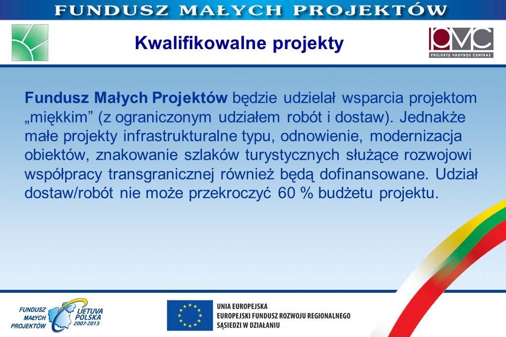 Kwalifikowalne projekty Fundusz Małych Projektów będzie udzielał wsparcia projektom miękkim (z ograniczonym udziałem robót i dostaw). Jednakże małe pr