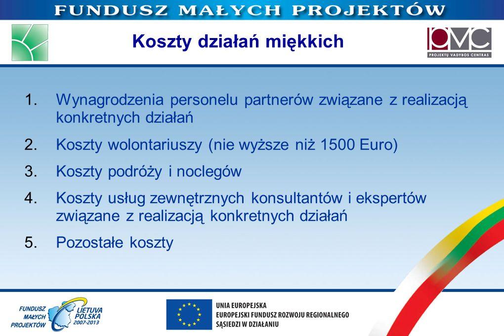 Koszty działań miękkich 1.Wynagrodzenia personelu partnerów związane z realizacją konkretnych działań 2.Koszty wolontariuszy (nie wyższe niż 1500 Euro