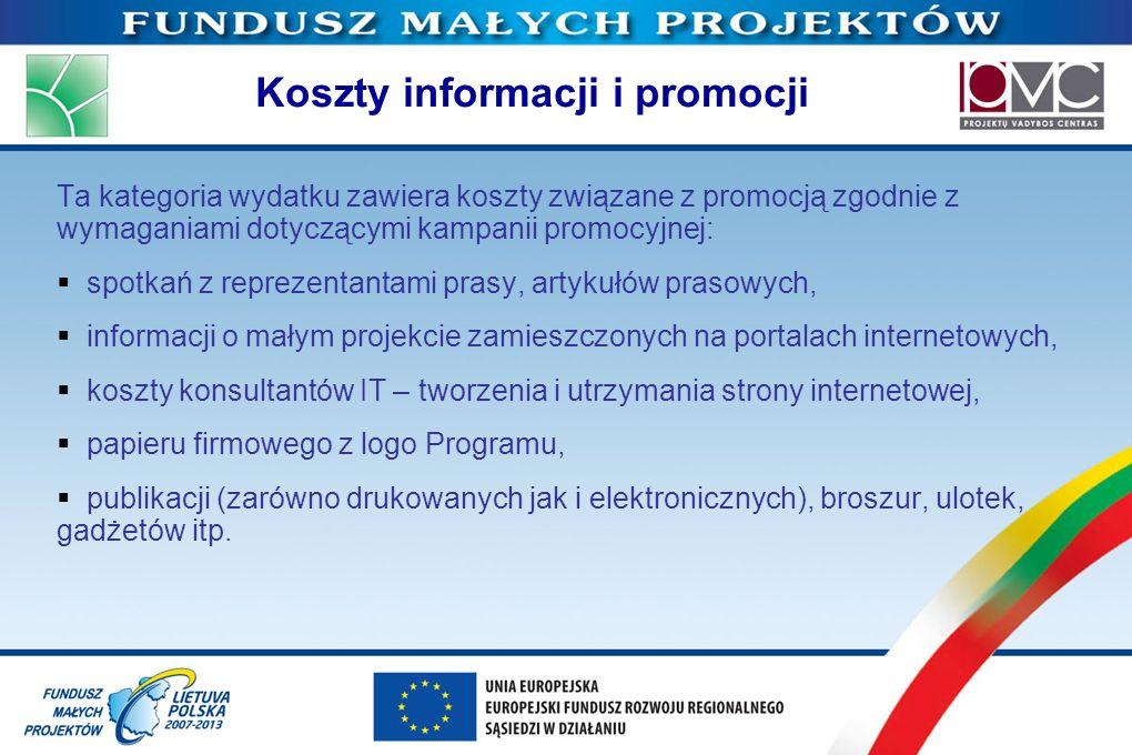 Koszty informacji i promocji Ta kategoria wydatku zawiera koszty związane z promocją zgodnie z wymaganiami dotyczącymi kampanii promocyjnej: spotkań z