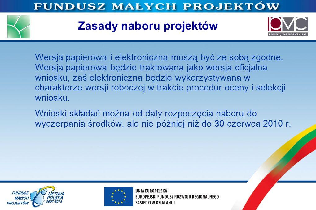 Zasady naboru projektów Wersja papierowa i elektroniczna muszą być ze sobą zgodne. Wersja papierowa będzie traktowana jako wersja oficjalna wniosku, z