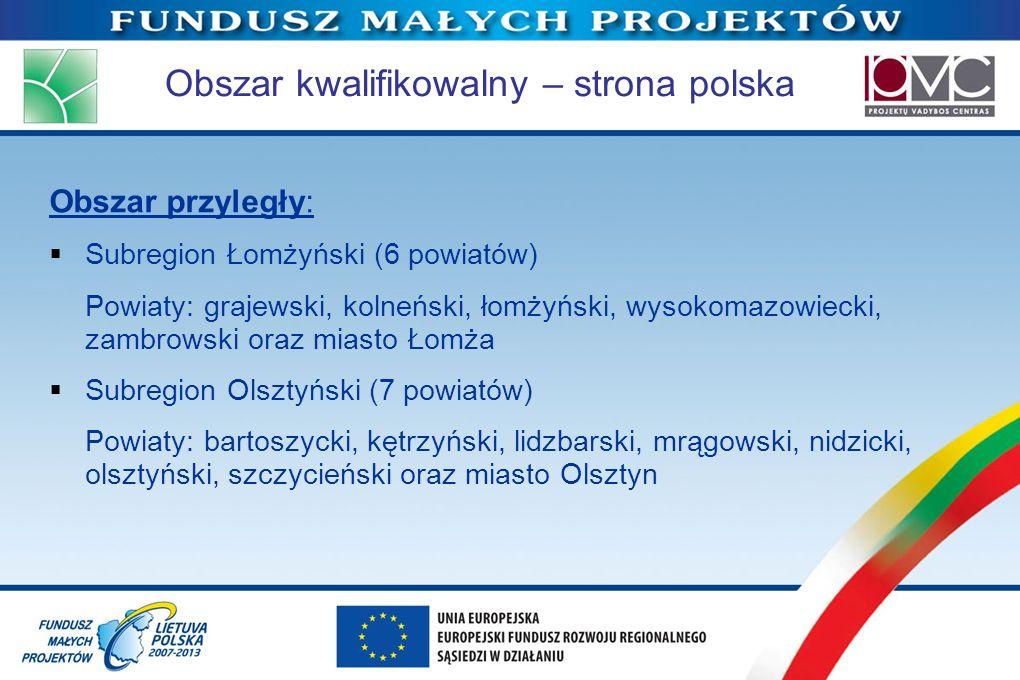 Obszar kwalifikowalny – strona polska Obszar przyległy: Subregion Łomżyński (6 powiatów) Powiaty: grajewski, kolneński, łomżyński, wysokomazowiecki, z