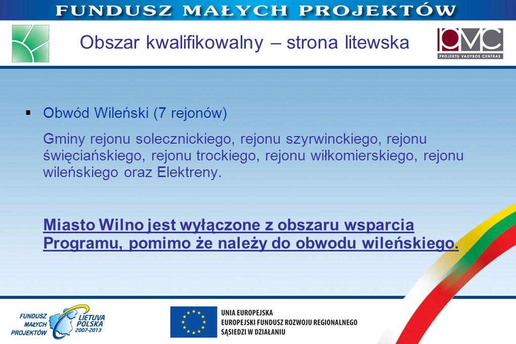 Obszar kwalifikowalny – strona litewska Obwód Wileński (7 rejonów) Gminy rejonu solecznickiego, rejonu szyrwinckiego, rejonu święciańskiego, rejonu tr