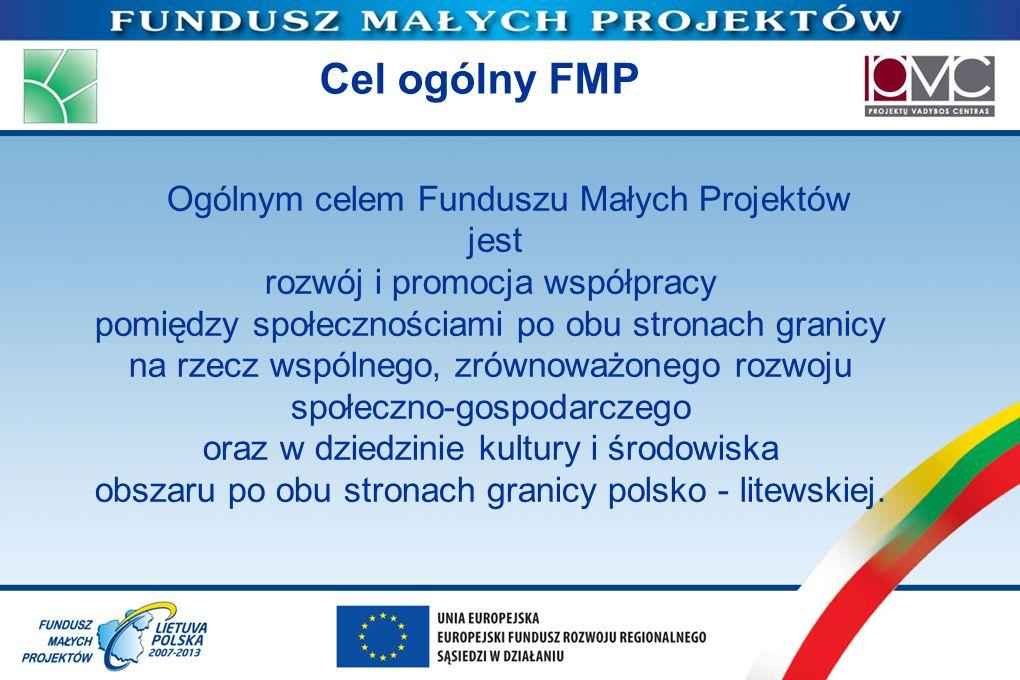 Cel ogólny FMP Ogólnym celem Funduszu Małych Projektów jest rozwój i promocja współpracy pomiędzy społecznościami po obu stronach granicy na rzecz wsp