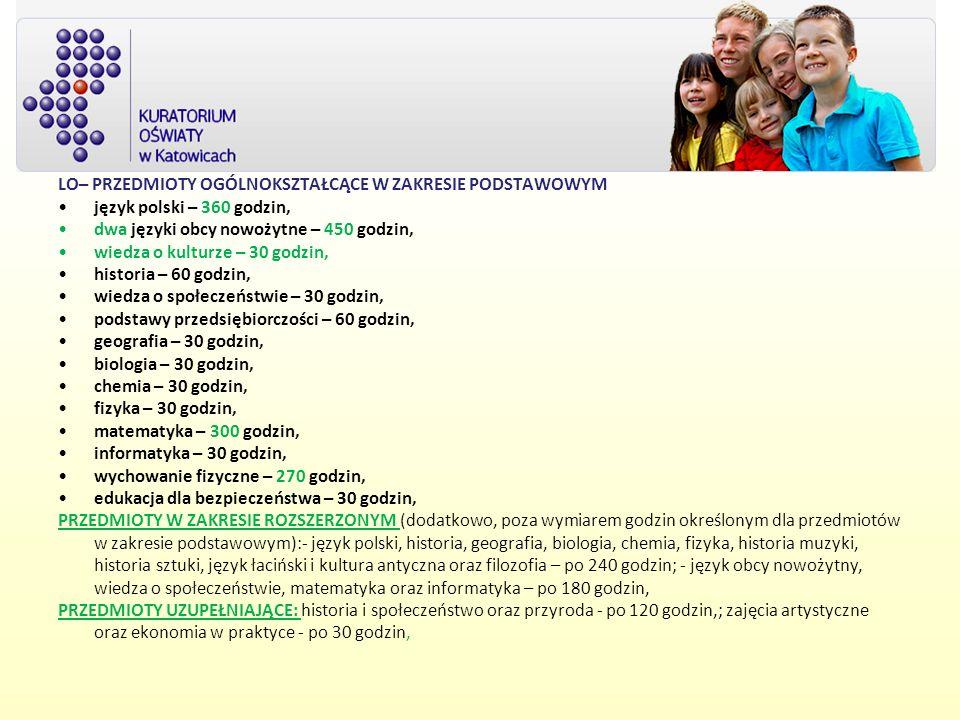 LO– PRZEDMIOTY OGÓLNOKSZTAŁCĄCE W ZAKRESIE PODSTAWOWYM język polski – 360 godzin, dwa języki obcy nowożytne – 450 godzin, wiedza o kulturze – 30 godzi