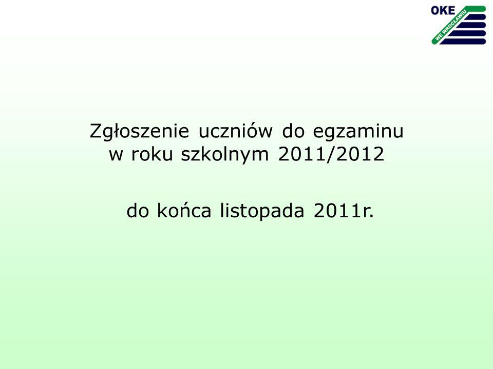 do końca listopada 2011r. Zgłoszenie uczniów do egzaminu w roku szkolnym 2011/2012