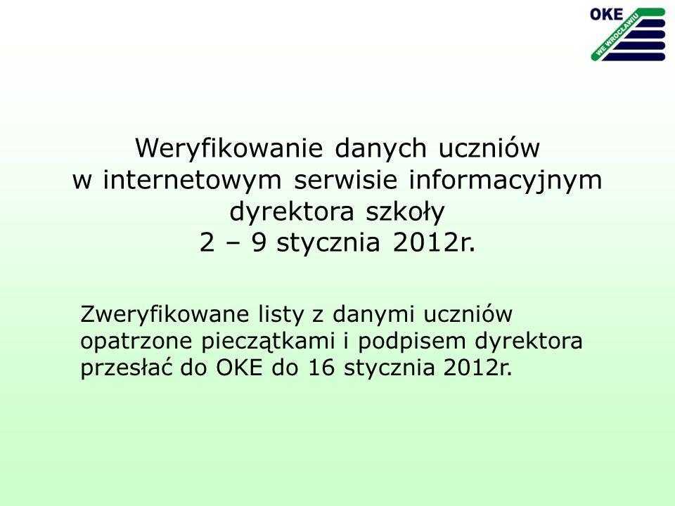 Zweryfikowane listy z danymi uczniów opatrzone pieczątkami i podpisem dyrektora przesłać do OKE do 16 stycznia 2012r.