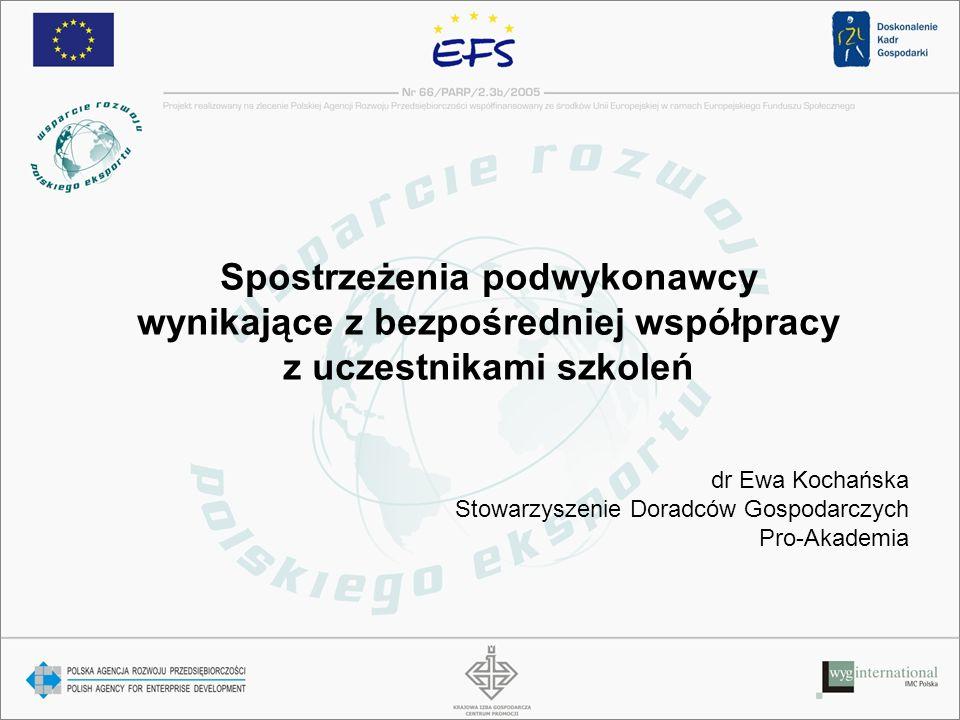 Spostrzeżenia podwykonawcy wynikające z bezpośredniej współpracy z uczestnikami szkoleń dr Ewa Kochańska Stowarzyszenie Doradców Gospodarczych Pro-Akademia