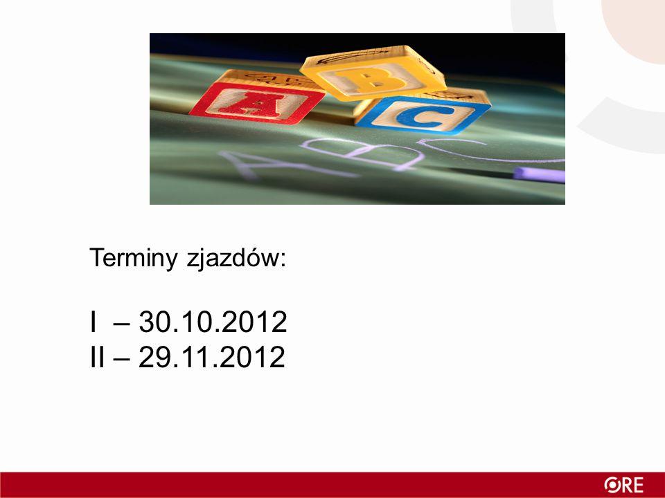 Terminy zjazdów: I – 30.10.2012 II – 29.11.2012