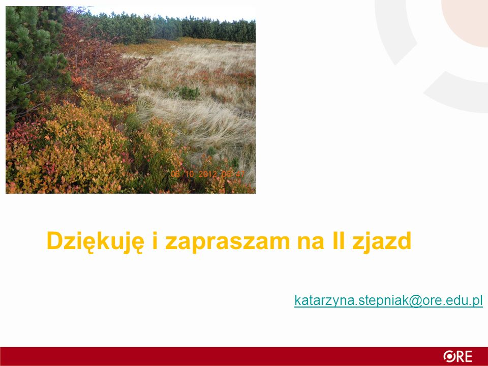 katarzyna.stepniak@ore.edu.pl Dziękuję i zapraszam na II zjazd