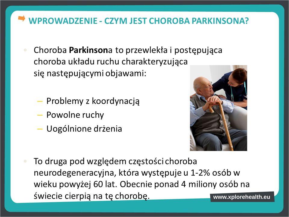Choroba Parkinsona to przewlekła i postępująca choroba układu ruchu charakteryzująca się następującymi objawami: – Problemy z koordynacją – Powolne ru