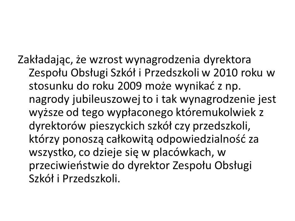 Zakładając, że wzrost wynagrodzenia dyrektora Zespołu Obsługi Szkół i Przedszkoli w 2010 roku w stosunku do roku 2009 może wynikać z np. nagrody jubil