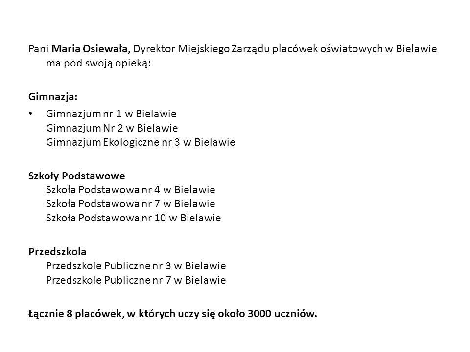 Pani Maria Osiewała, Dyrektor Miejskiego Zarządu placówek oświatowych w Bielawie ma pod swoją opieką: Gimnazja: Gimnazjum nr 1 w Bielawie Gimnazjum Nr