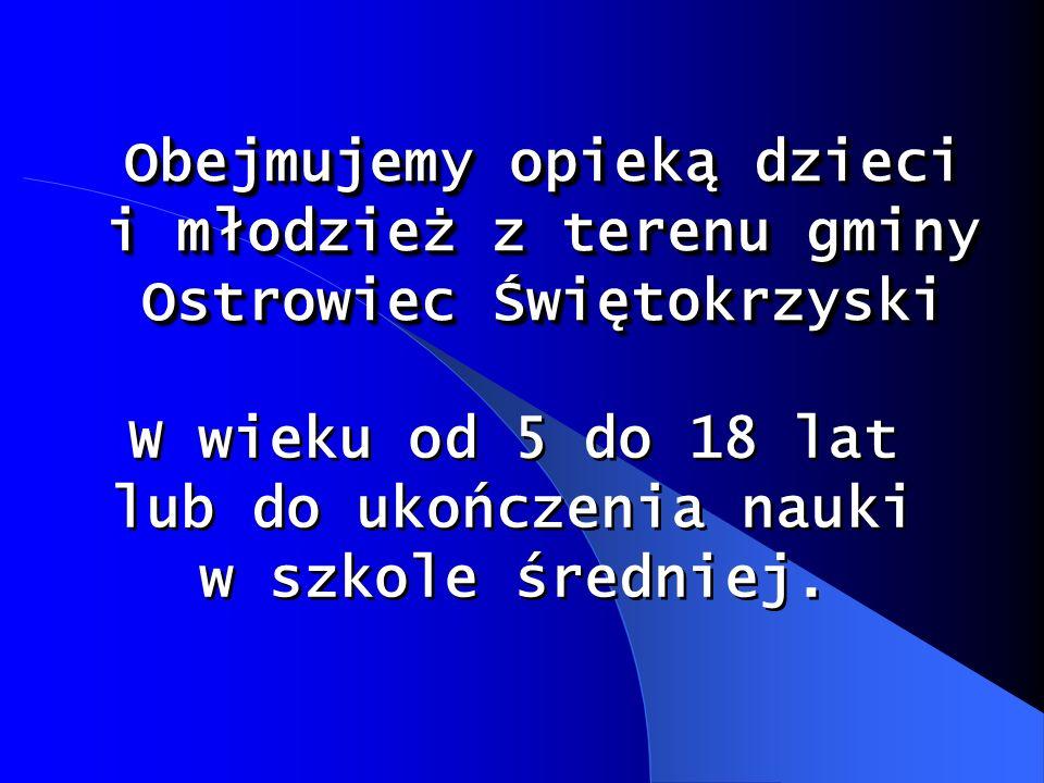 Obejmujemy opieką dzieci i młodzież z terenu gminy Ostrowiec Świętokrzyski Obejmujemy opieką dzieci i młodzież z terenu gminy Ostrowiec Świętokrzyski