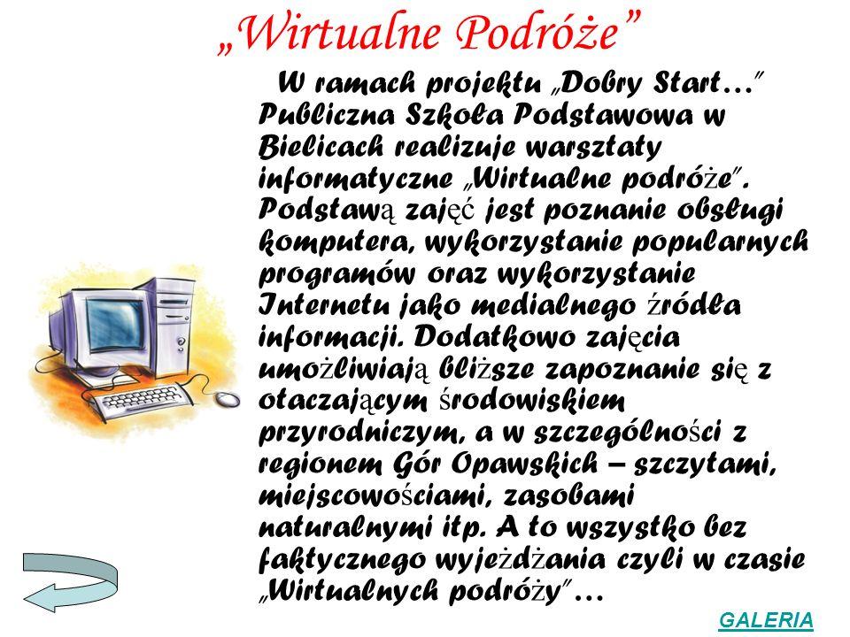 Wirtualne Podróże W ramach projektu Dobry Start… Publiczna Szkoła Podstawowa w Bielicach realizuje warsztaty informatyczne Wirtualne podró ż e. Podsta