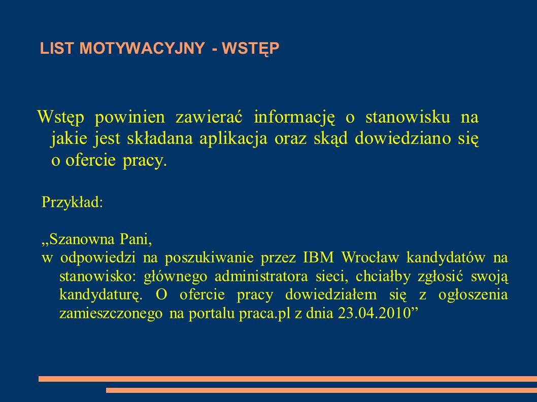 LIST MOTYWACYJNY - WSTĘP Wstęp powinien zawierać informację o stanowisku na jakie jest składana aplikacja oraz skąd dowiedziano się o ofercie pracy. P