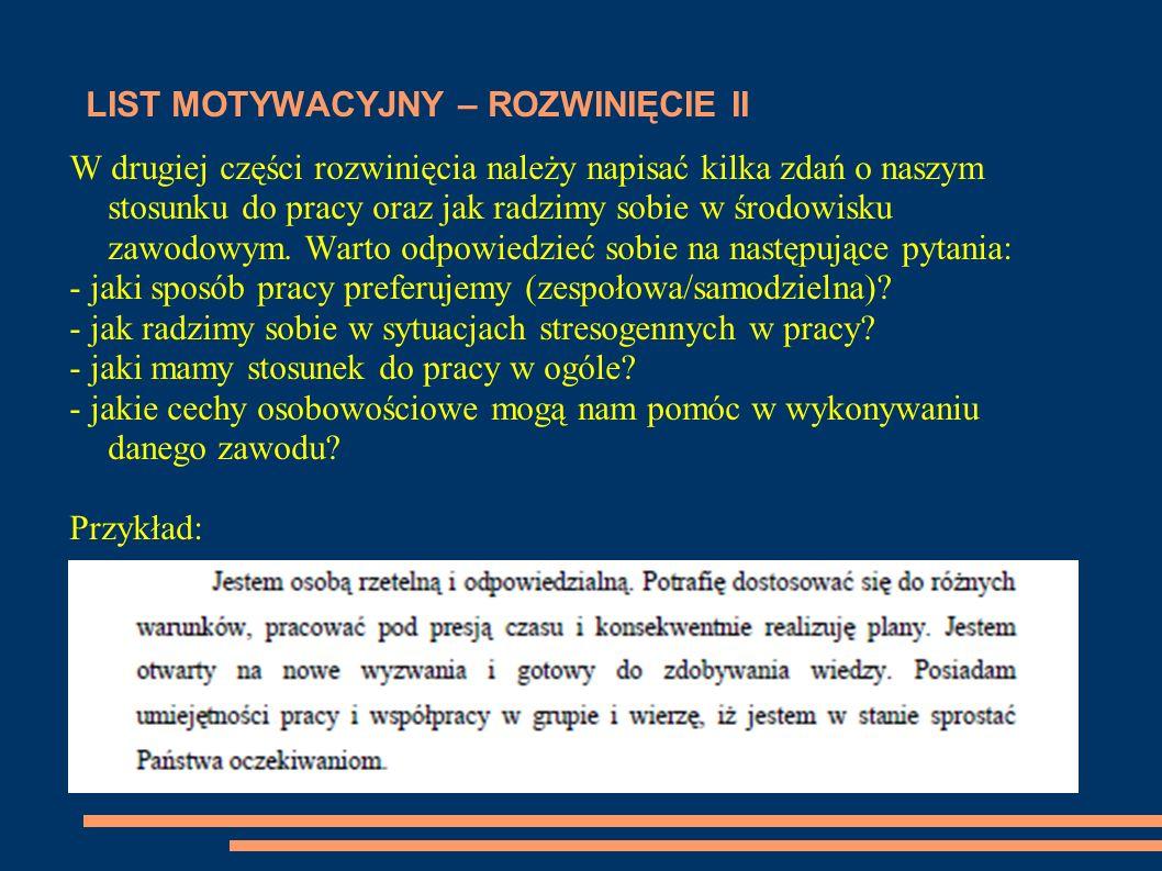 LIST MOTYWACYJNY - ZAKOŃCZENIE W zakończeniu powinniśmy krótko podsumować dotychczas przedstawione informacje oraz wyrazić gotowość do pojawienia się na spotkaniu rekrutacyjnym.
