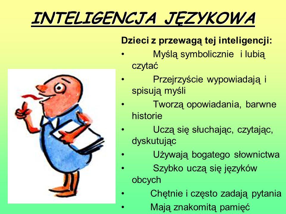 INTELIGENCJA JĘZYKOWA Dzieci z przewagą tej inteligencji: Myślą symbolicznie i lubią czytać Przejrzyście wypowiadają i spisują myśli Tworzą opowiadani