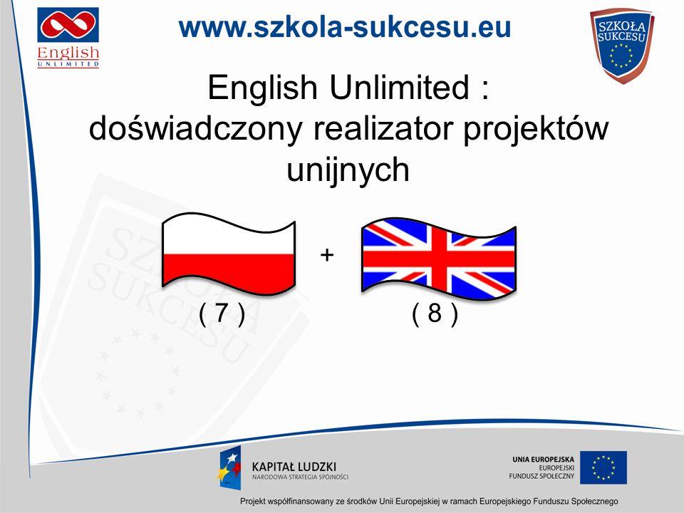 English Unlimited : doświadczony realizator projektów unijnych ( 7 ) + ( 8 )