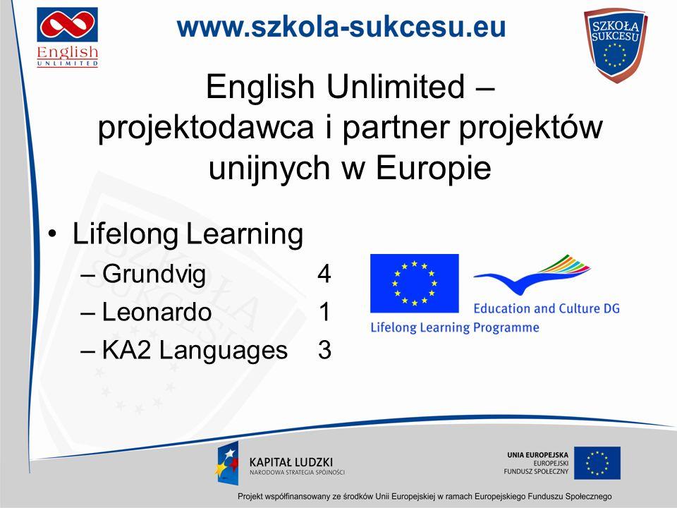 English Unlimited – projektodawca i partner projektów unijnych w Europie Lifelong Learning –Grundvig 4 –Leonardo 1 –KA2 Languages 3