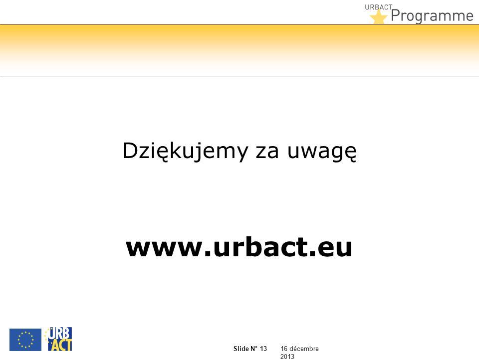 16 décembre 2013 Slide N° 13 Dziękujemy za uwagę www.urbact.eu