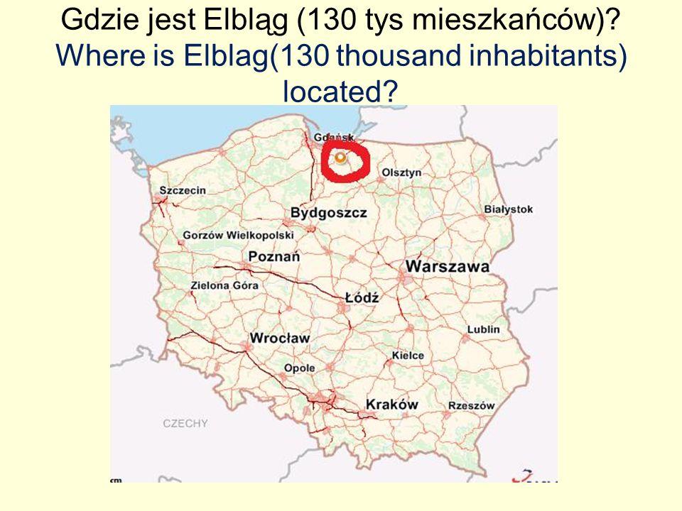 Gdzie jest Elbląg (130 tys mieszkańców)? Where is Elblag(130 thousand inhabitants) located?