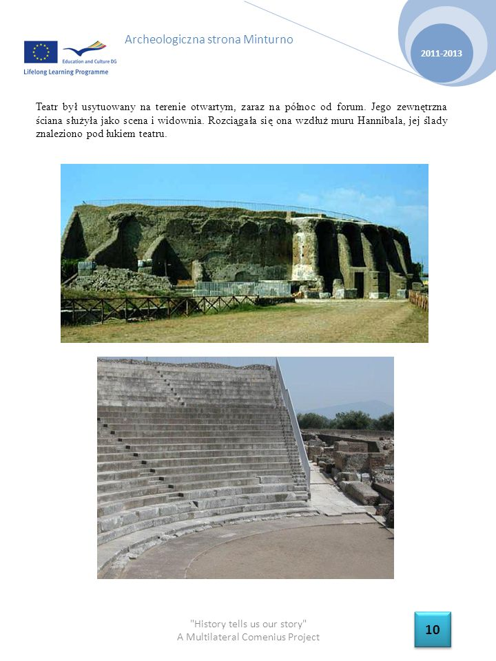 History tells us our story A Multilateral Comenius Project 2011-2013 10 Archeologiczna strona Minturno Teatr był usytuowany na terenie otwartym, zaraz na północ od forum.