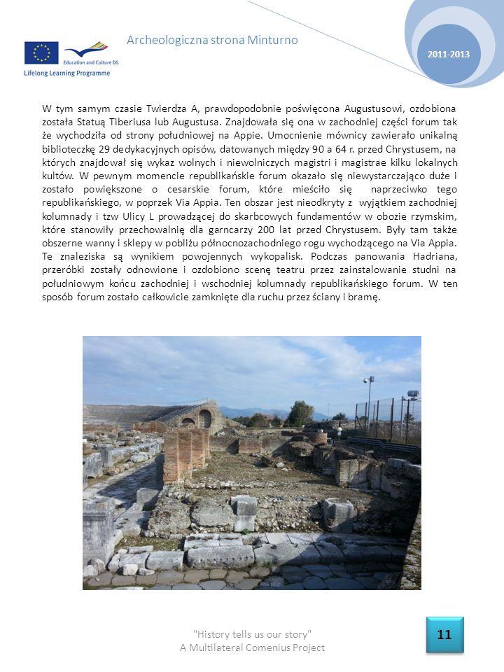 History tells us our story A Multilateral Comenius Project 2011-2013 11 Archeologiczna strona Minturno W tym samym czasie Twierdza A, prawdopodobnie poświęcona Augustusowi, ozdobiona została Statuą Tiberiusa lub Augustusa.
