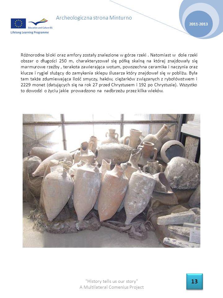 History tells us our story A Multilateral Comenius Project 2011-2013 13 Archeologiczna strona Minturno Różnorodne bloki oraz amfory zostały znalezione w górze rzeki.